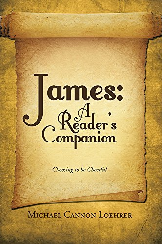 James: A Readers Companion: Choosing to be Cheerful Michael Cannon Loehrer