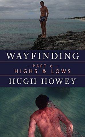 Wayfinding Part 6: Highs and Lows Hugh Howey
