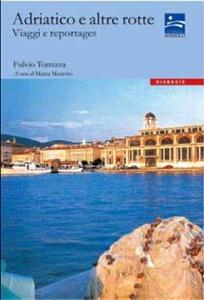Adriatico e altre rotte. Viaggi e reportages  by  Fulvio Tomizza