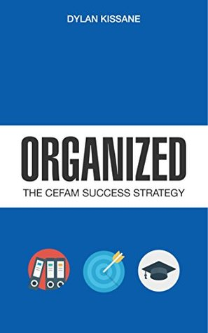 Organized: The CEFAM Success Strategy Dylan Kissane