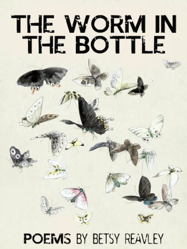THE WORM IN THE BOTTLE poems Betsy Reavley