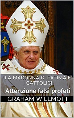 La Madonna di Fatima e i cattolici: Attenzione falsi profeti  by  Graham Willmott