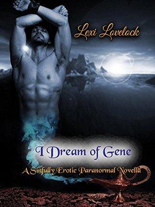 I Dream of Gene: A Sinfully Erotic Paranormal Novella Lexi Lovelock