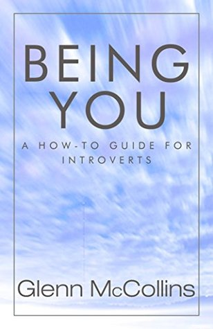 Being You: A How-To Guide for Introverts  by  Glenn McCollins