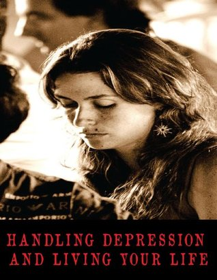 Handling Depression and Living Your Life Parkway Publishing