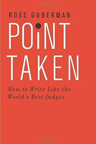 Point Taken: How to Write Like the Worlds Best Judges Ross Guberman