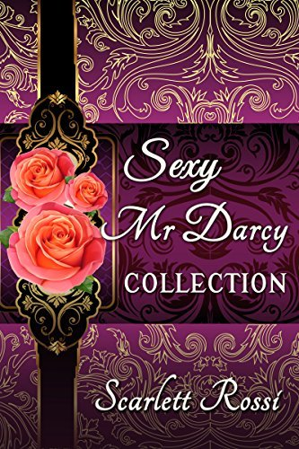 Sexy Mr Darcy Collection: Sensual Pride and Prejudice Variations  by  Scarlett Rossi