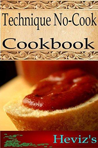 Technique No-Cook 101. Delicious, Nutritious, Low Budget, Mouth Watering Technique No-Cook Cookbook Hevizs