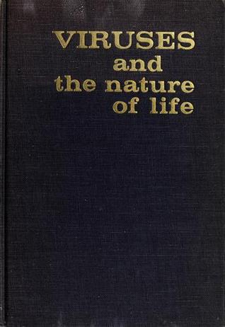 Viruses and the Nature of Life  by  Wendell M Stanley