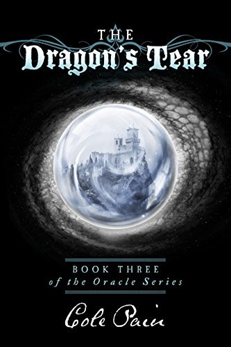 The Dragons Tear: Book Three of the Oracle Series  by  Cole Pain