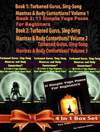 Yoga & Meditation 4 In 1 Box Set: Book 1: 11 Simple Yoga Poses for Beginners You Wish You Knew + Book 2: Turbaned Gurus - Vol. 1 + Book 3: Turbaned Gurus - Vol. 2 + Book 4: Turbaned Gurus - Vol. 3  by  Juliana Baldec