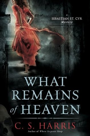 What Remains of Heaven (Sebastian St. Cyr, #5) C.S. Harris