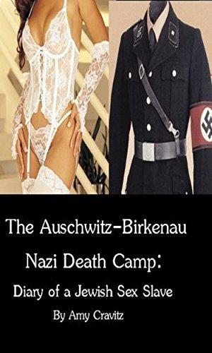 The Auschwitz-Birkenau Nazi Death Camp: Diary of A Jewish Sex Slave  by  Amy Cravitz