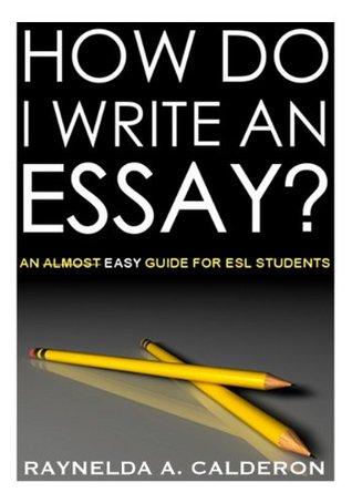 How Do I Write an Essay?  by  Raynelda Calderón