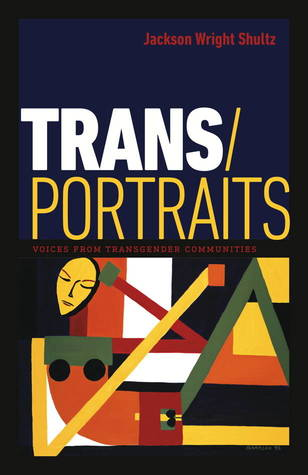 Trans/Portraits: Voices from Transgender Communities  by  Jackson Wright Shultz