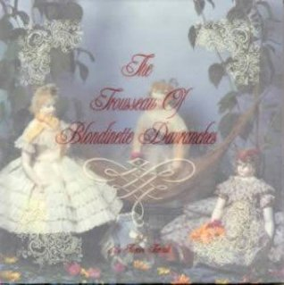 The Trousseau of Blondinette Davranches: A Huret Doll & Her Wardrobe 1862-1867  by  Florence Theriault