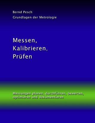 Messen, Kalibrieren, Prüfen: Messungen planen, durchführen, bewerten, optimieren und dokumentieren  by  Bernd Pesch