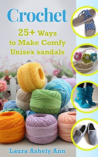 Crochet: 25+ ways to make comfy unisex sandals(Crochet,day,onedays,afghan,patterns,beginner) (Series 4:Liveloveandcrochet) Laura Ashley Ann