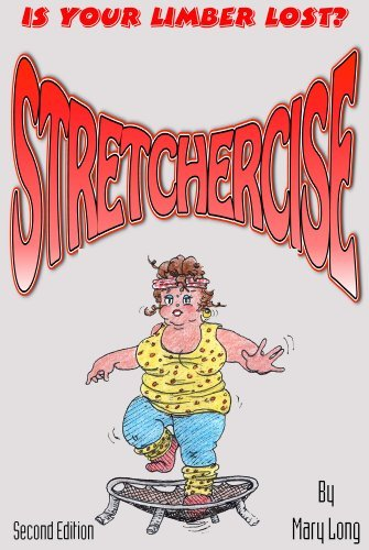 Stretchercise - Is Your Limber Lost?  by  Mary Long