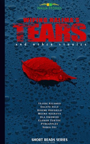 Wiping Halimas Tears (Naija Stories Anthology 2011 Book 4) Yejide Kilanko