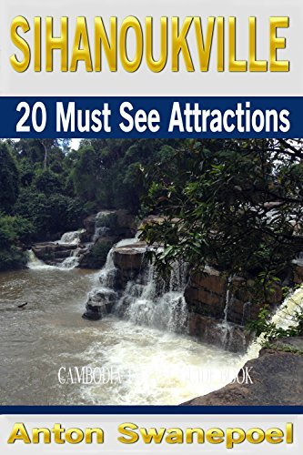 Sihanoukville: 20 Must See Attractions (Cambodia Travel Guide Books  by  Anton) by Anton Swanepoel