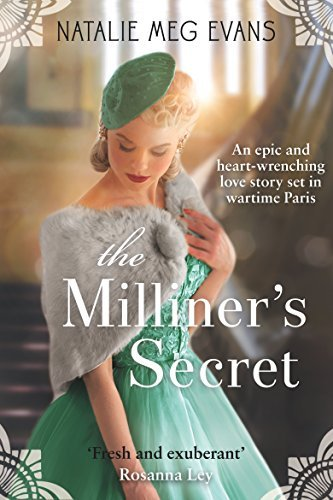 The Milliners Secret: An epic and heart-wrenching love story set in wartime Paris Natalie Meg Evans