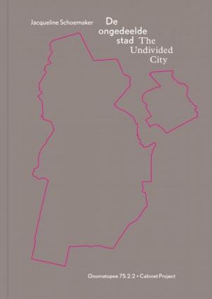The Undivided City / De ongedeelde stad Jacqueline Schoemaker