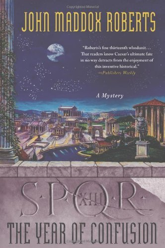 SPQR XIII: The Year of Confusion (SPQR, #13)  by  John Maddox Roberts
