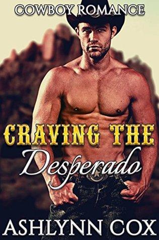 EROTICA: Craving The Desperado (THREESOMES MENAGE ACTION) (COWBOY ROMANCE, WESTERN Book 1)  by  Ashlynn Cox