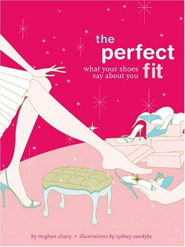 The Perfect Fit: What Your Shoes Say About You  by  Meghan Cleary
