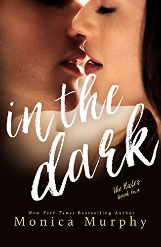 In The Dark (The Rules Book 2)  by  Monica  Murphy