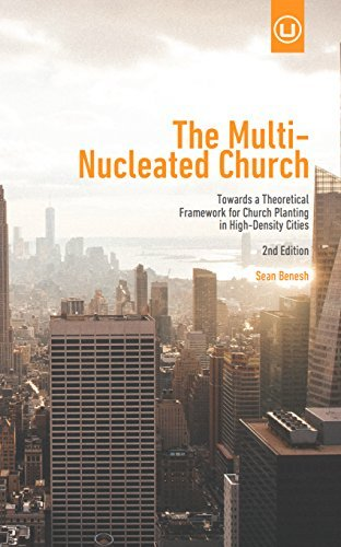 The Multi-Nucleated Church: Towards a Theoretical Framework for Church Planting in High-Density Cities (Metrospiritual Book Series 2)  by  Sean Benesh