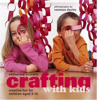 Crafting With Kids: Creative Fun for Children Aged 3-10 Catherine Woram