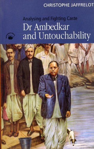 Dr Ambedkar and Untouchability: Analysing and Fighting Caste  by  Christophe Jaffrelot
