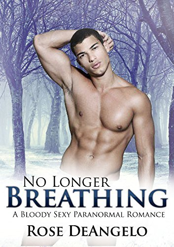 No Longer Breathing: A Bloody Sexy Paranormal Romance Rose DeAngelo