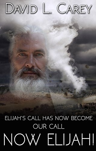 Now Elijah!: Elijahs call has now become our call David L. Carey