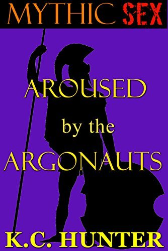 Aroused the Argonauts (Mythic Sex Book 6) by K. C. Hunter