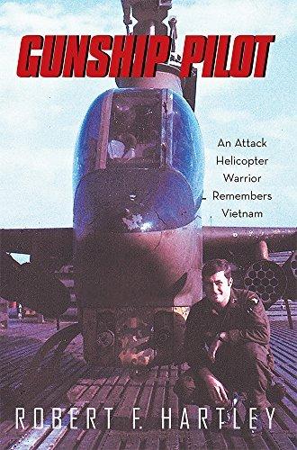 Gunship Pilot: An Attack Helicopter Warrior Remembers Vietnam  by  Robert F. Hartley