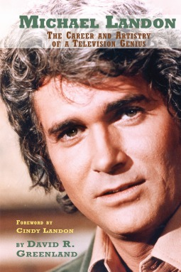 Michael Landon: The Career and Artistry of a Television Genius  by  David R. Greenland