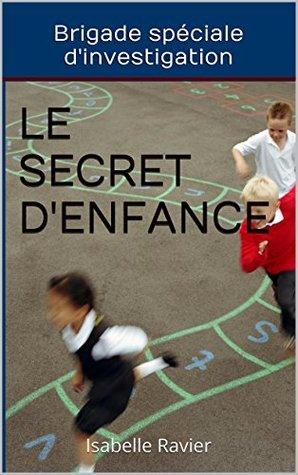 Le Secret denfance: La brigade spéciale dinvestigation  by  Isabelle Ravier