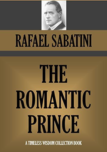 THE ROMANTIC PRINCE (Timeless Wisdom Collection Book 1907)  by  Rafael Sabatini