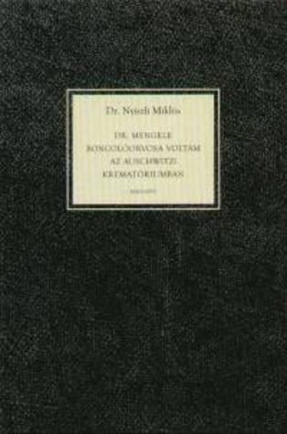 Dr. Mengele boncolóorvosa voltam az auschwitzi krematóriumban  by  Miklós Nyiszli