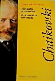 Chaikovski: obra comentada, discografía recomendada Enrique Martinez Miura