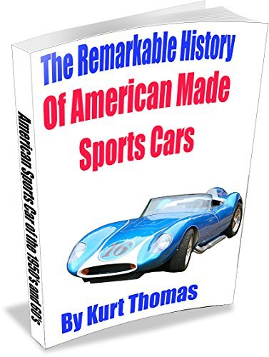 The Remarkable History of American Made Sports Cars (American Made Sports Cars of the 1950s, 1960s and 1970s)  by  Kurt Thomas