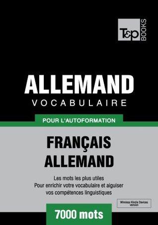 Vocabulaire Français-Allemand pour lautoformation - 7000 mots (T&P Books) Andrey Taranov