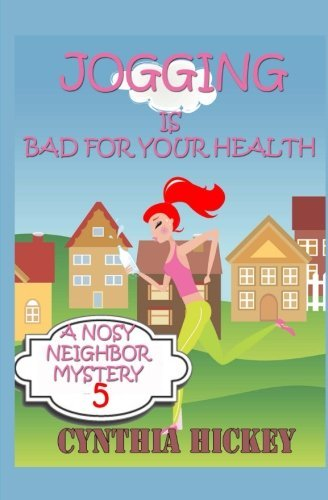 Jogging Is Bad For Your Health (A Nosy Neighbor Mystery) (Volume 5)  by  Cynthia Hickey