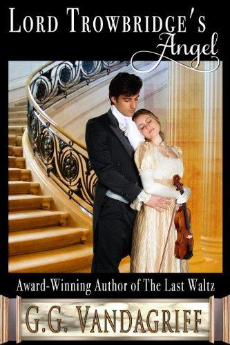 Lord Trowbridges Angel (Six Rogues and Their Ladies Book 5) G.G. Vandagriff