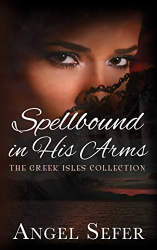 Spellbound in His Arms (The Greek Isles Series Book 1)  by  Angel Sefer
