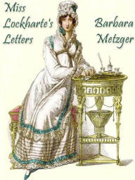 Miss Lockhartes Letters Barbara Metzger