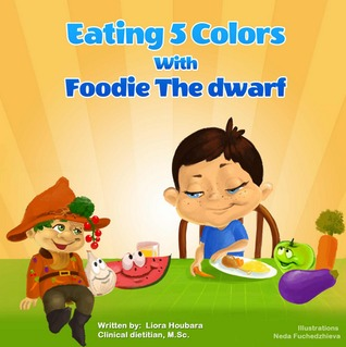 Children Books: Eating 5 Colors with Foodie the Dwarf Liora Houbara